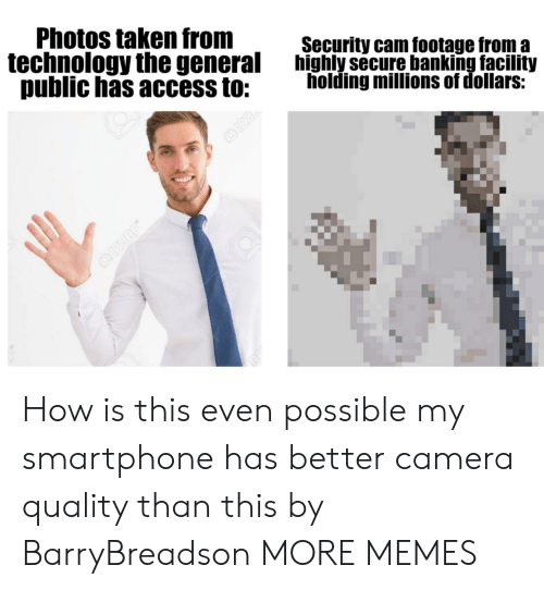 Dank, Memes, and Taken: Photos taken from  technology the general  public has access to:  Security cam footage from a  highly secure banking facility  holding millions of dollars:  O23  OI23 RF How is this even possible my smartphone has better camera quality than this by BarryBreadson MORE MEMES