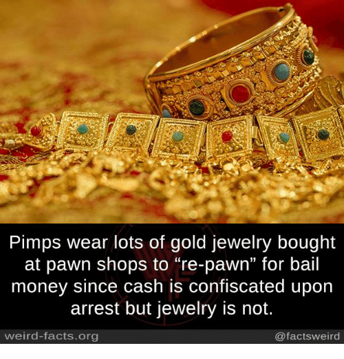 """Pawned: Pimps wear lots of gold jewelry bought  at pawn shops to """"re-pawn"""" for bail  money since cash is confiscated upon  arrest but jewelry is not.  weird-facts.org  @facts weird"""