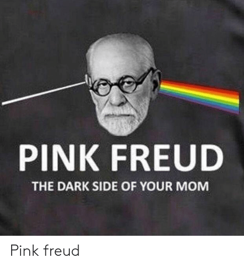 Pink, Mom, and Dark: PINK FREUD  THE DARK SIDE OF YOUR MOM Pink freud