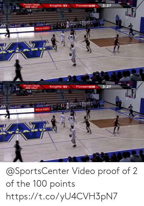 Memes, SportsCenter, and Fargo: Pioneer Classic  2ND HALF  Knights 53  Pioneers108  3:27  WELLS FARGO  AYL- ANID   Pioneer Classic  2ND HALF  Knights 53  Pioneers108  3:27  WELLS FARGO  AYL AND @SportsCenter Video proof of 2 of the 100 points  https://t.co/yU4CVH3pN7
