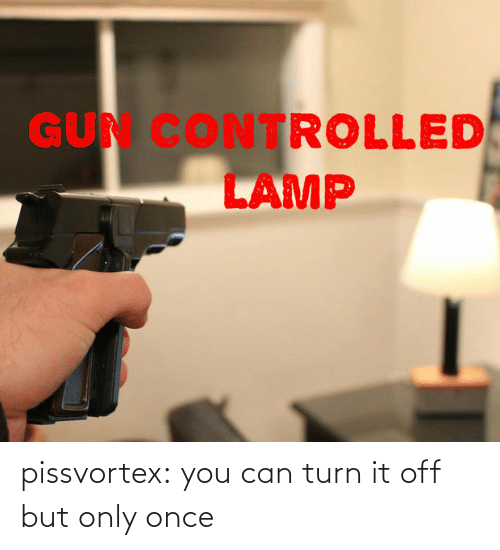 You Can: pissvortex: you can turn it off but only once