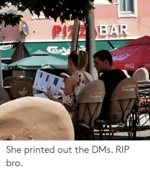 dms: PIZZ BAR  tery  CocaCola She printed out the DMs. RIP bro.
