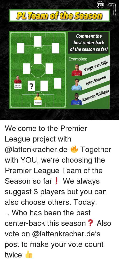 Memes, Premier League, and Best: PL Team of the Season  Comment the  best center-back  of the season so far!  Examples:  Virgil van Dijk  Andrew  Robertson  John Stones  Alisson  Antonio Rüdiger Welcome to the Premier League project with @lattenkracher.de 🔥 Together with YOU, we're choosing the Premier League Team of the Season so far❗️ We always suggest 3 players but you can also choose others. Today: 𝘾𝙚𝙣𝙩𝙚𝙧-𝘽𝙖𝙘𝙠. Who has been the best center-back this season❓ Also vote on @lattenkracher.de's post to make your vote count twice 👍