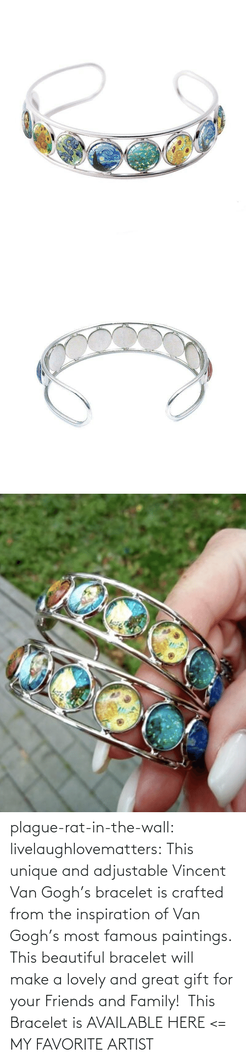 make a: plague-rat-in-the-wall:  livelaughlovematters: This unique and adjustableVincent Van Gogh's bracelet is crafted from the inspiration of Van Gogh's most famous paintings. This beautiful bracelet will make a lovely and great gift for your Friends and Family! This Bracelet is AVAILABLE HERE <=  MY FAVORITE ARTIST