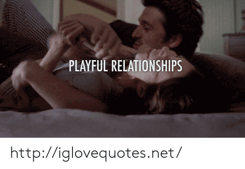 Relationships, Http, and Net: PLAYFUL RELATIONSHIPS http://iglovequotes.net/
