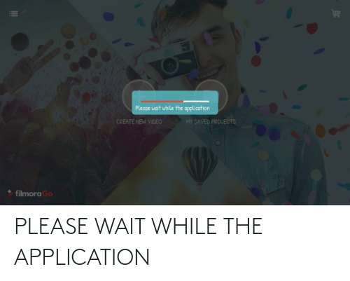 Filmora: Please wait while the application  CREATE NEW VIDEO  MY SAVED PROJECTS  filmora Go PLEASE WAIT WHILE THE APPLICATION