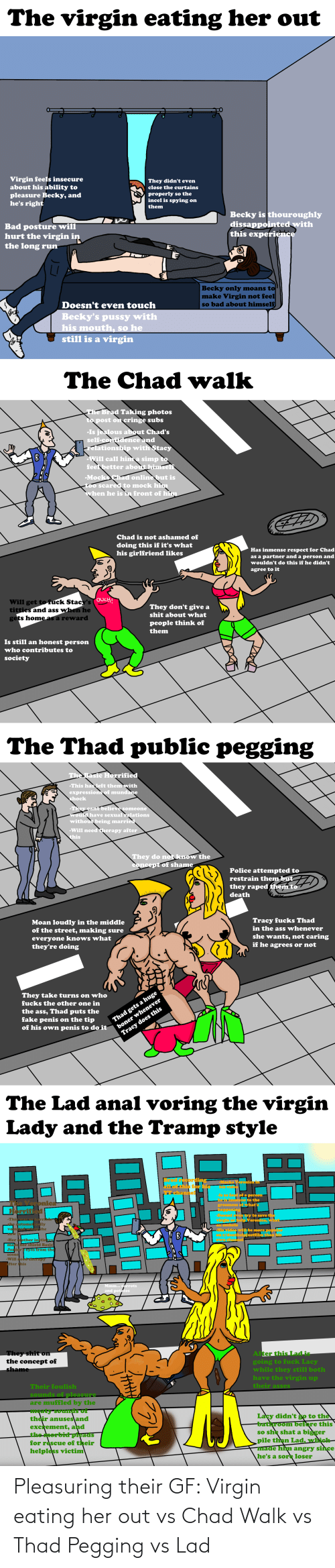 Virgin: Pleasuring their GF: Virgin eating her out vs Chad Walk vs Thad Pegging vs Lad