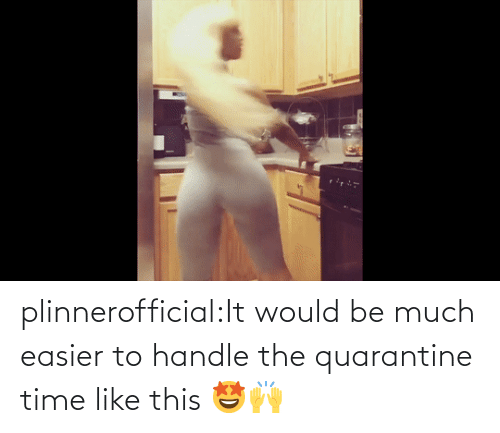 Time: plinnerofficial:It would be much easier to handle the quarantine time like this 🤩🙌