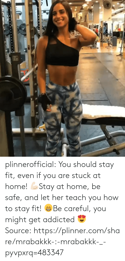 You Should: plinnerofficial: You should stay fit, even if you are stuck at home! 💪🏻Stay at home, be safe, and let her teach you how to stay fit! 😁Be careful, you might get addicted 😍 Source:https://plinner.com/share/mrabakkk-:-mrabakkk-_-pyvpxrq=483347