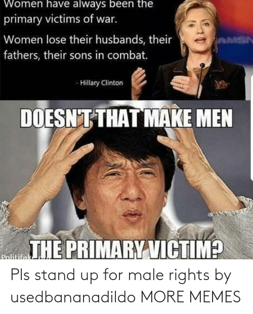 stand: Pls stand up for male rights by usedbananadildo MORE MEMES