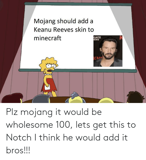 Wholesome: Plz mojang it would be wholesome 100, lets get this to Notch I think he would add it bros!!!