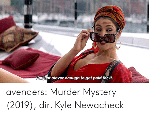 Tumblr, Blog, and Mystery: P'mjust clever enough to get paid for it. avenqers:  Murder Mystery (2019), dir. Kyle Newacheck