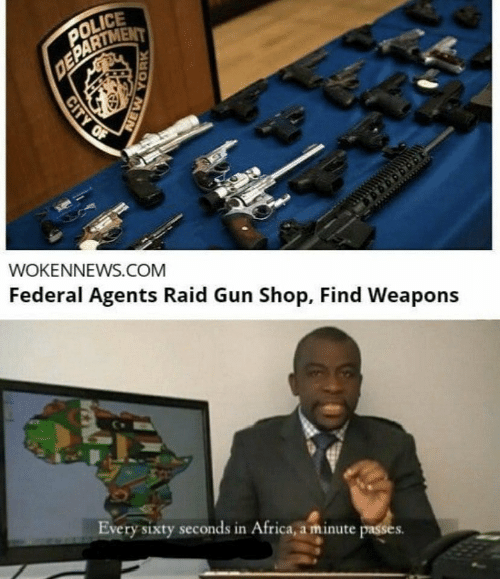 New York: POLICE  DEPARTMENT  WOKENNEWS.COM  Federal Agents Raid Gun Shop, Find Weapons  Every sixty seconds in Africa, a minute passes.  CITY OF  NEW YORK