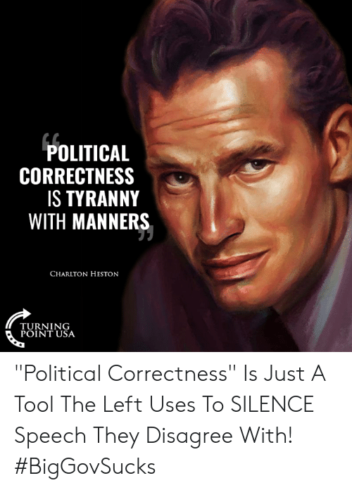 """Memes, Tool, and Political Correctness: POLITICAL  CORRECTNESS  S TYRANNY  WITH MANNERS  CHARLTON HESTON  TURNING  POINT USA """"Political Correctness"""" Is Just A Tool The Left Uses To SILENCE Speech They Disagree With! #BigGovSucks"""