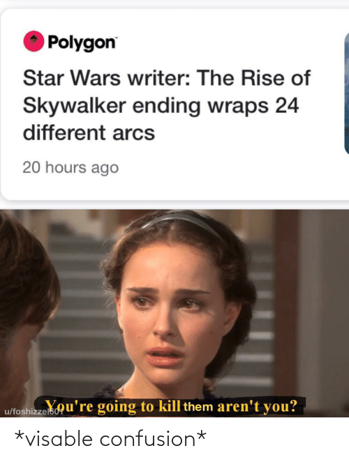 skywalker: Polygon  Star Wars writer: The Rise of  Skywalker ending wraps 24  different arcs  20 hours ago  u/foshizzelsou're going to kill them aren't you? *visable confusion*