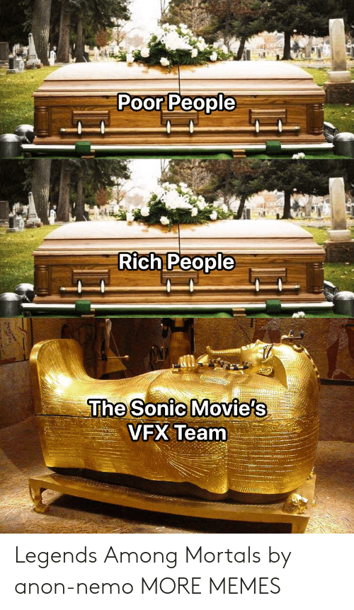 anon: Poor People  Rich People  The Sonic Movie's  VFX Team Legends Among Mortals by anon-nemo MORE MEMES