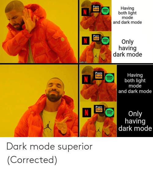 imgflip: Porn  hub  Having  both light  mode  and dark mode  Porn  hub  Only  having  dark mode  Imgflip.com  Porn  Having  both light  mode  hub  and dark mode  Porn  hub  Only  having  dark mode Dark mode superior (Corrected)