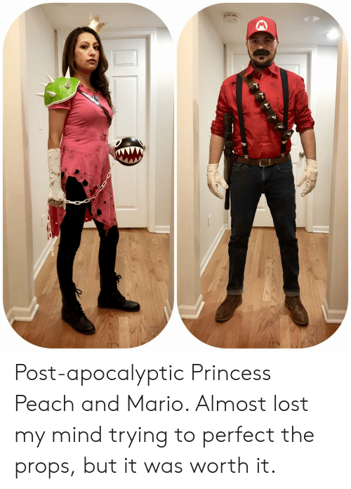 Mario: Post-apocalyptic Princess Peach and Mario. Almost lost my mind trying to perfect the props, but it was worth it.