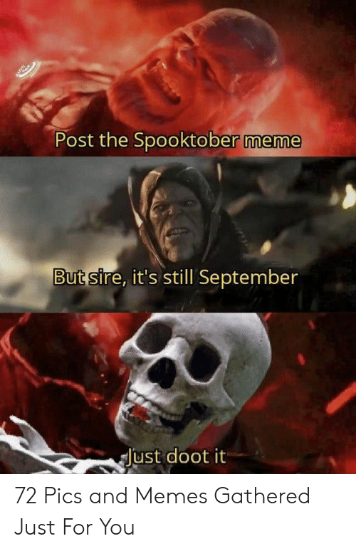 Meme, Memes, and September: Post the Spooktober meme  But sire, it's still September  Just doot it 72 Pics and Memes Gathered Just For You