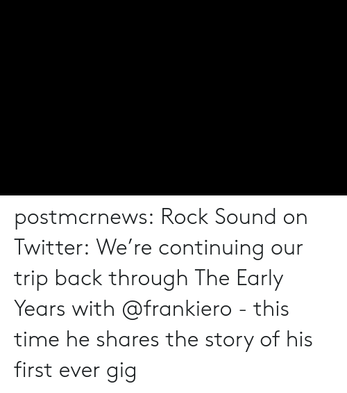 Tumblr, Twitter, and Blog: postmcrnews:  Rock Sound on Twitter:We're continuing our trip back through The Early Years with @frankiero - this time he shares the story of his first ever gig