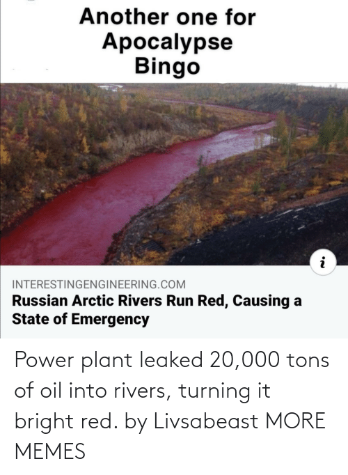 Power: Power plant leaked 20,000 tons of oil into rivers, turning it bright red. by Livsabeast MORE MEMES