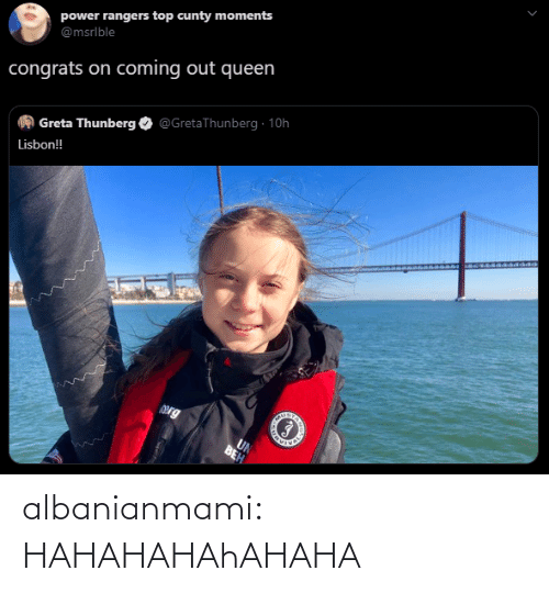 Coming Out: power rangers top cunty moments  @msrlble  congrats on coming out queen  @GretaThunberg · 10h  Greta Thunberg  Lisbon!  Org  UN  BEH albanianmami: HAHAHAHAhAHAHA