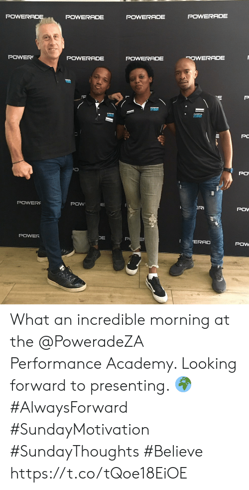 Academy, Power, and Looking: POWERADE  POWERADE  POWERADE  POWERADE  POWER  POWERADE  POWERADE  POWERADE  P  ACADEMY  PC  PO  PO  POWER  POW  ERI  POV  POWER  DE  P ER  ERAD  POW What an incredible morning at the @PoweradeZA Performance Academy. Looking forward  to presenting. 🌍 #AlwaysForward #SundayMotivation #SundayThoughts #Believe https://t.co/tQoe18EiOE