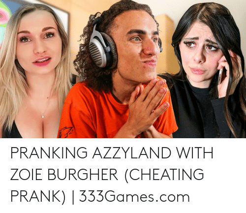 PRANKING AZZYLAND WITH ZOIE BURGHER CHEATING PRANK