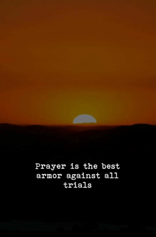 Best, Prayer, and Armor: Prayer is the best  armor against all  trials