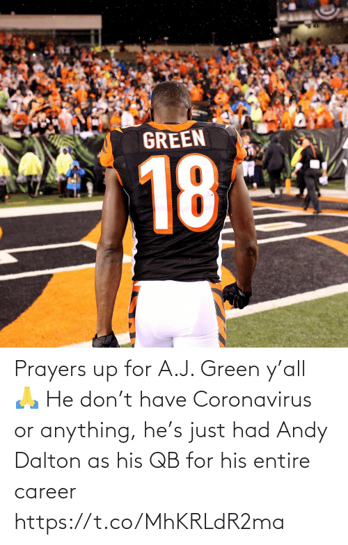 sports: Prayers up for A.J. Green y'all 🙏   He don't have Coronavirus or anything, he's just had Andy Dalton as his QB for his entire career https://t.co/MhKRLdR2ma
