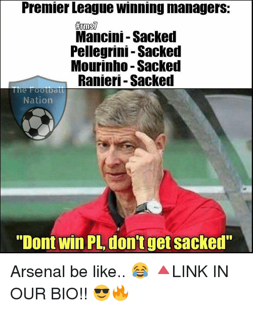 "manageable: Premier League Winning managers:  Mancini-Sacked  Pellegrini Sacked  Mourinho Sacked  Ranieri Sacked  Nation  ""Dont Win PL, don't get sacked"" Arsenal be like.. 😂 🔺LINK IN OUR BIO!! 😎🔥"