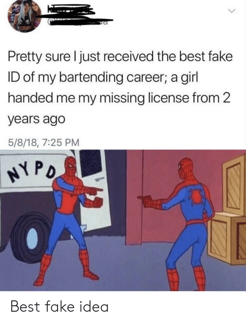 Fake, Best, and Girl: Pretty sure I just received the best fake  ID of my bartending career; a girl  handed me my missing license from 2  years ago  5/8/18, 7:25 PM  NY PO Best fake idea