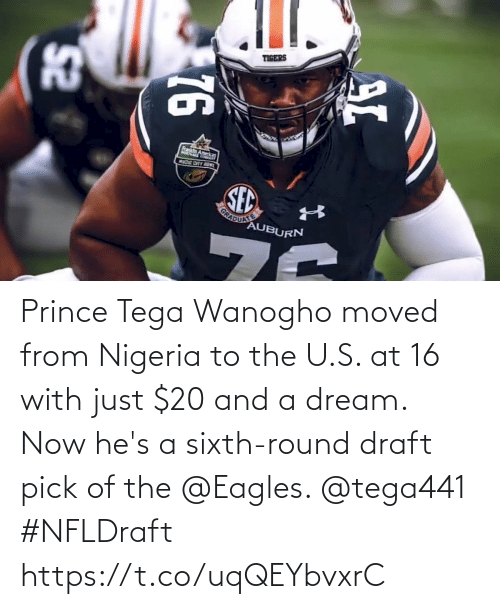 hes: Prince Tega Wanogho moved from Nigeria to the U.S. at 16 with just $20 and a dream.  Now he's a sixth-round draft pick of the @Eagles. @tega441 #NFLDraft https://t.co/uqQEYbvxrC