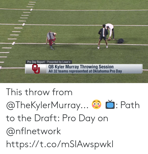 Memes, Lowes, and Oklahoma: Pro Day Report Presented by Lowe's  Qi  QB Kyler Murray Throwing Session  All 32 teams represented at Oklahoma Pro Day This throw from @TheKylerMurray... 😳  📺: Path to the Draft: Pro Day on @nflnetwork https://t.co/mSIAwspwkl