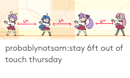 tumblr: probablynotsam:stay 6ft out of touch thursday