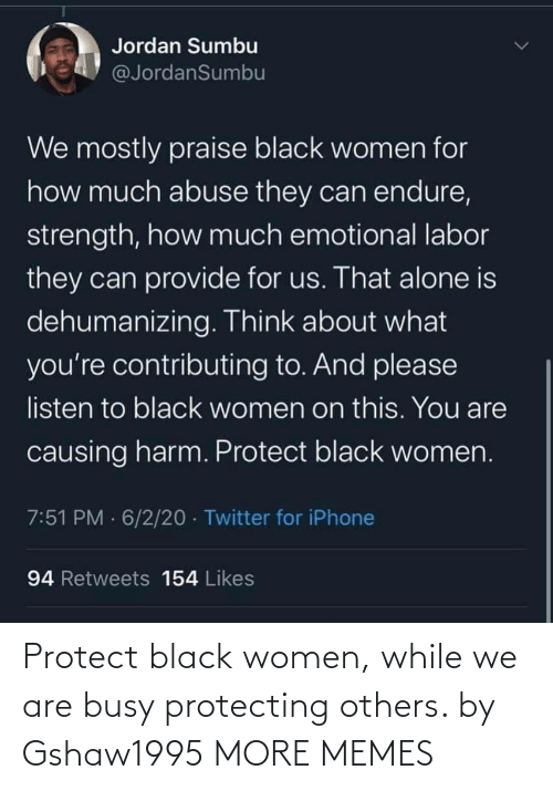 While: Protect black women, while we are busy protecting others. by Gshaw1995 MORE MEMES