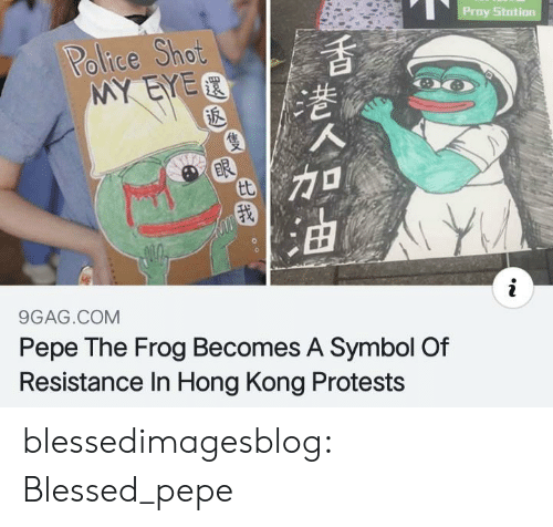 Protests: Proy Stotion  Police Shot  MY EYER  ER  tt  9GAG.COM  Pepe The Frog Becomes A Symbol Of  Resistance In Hong Kong Protests blessedimagesblog:  Blessed_pepe