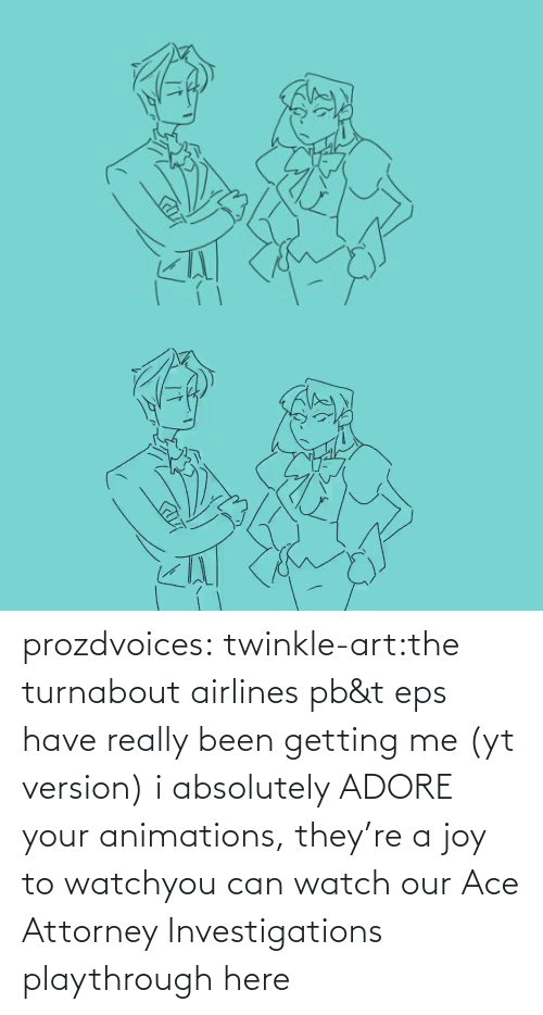 Tumblr, youtube.com, and Blog: prozdvoices:  twinkle-art:the turnabout airlines pb&t eps have really been getting me (yt version) i absolutely ADORE your animations, they're a joy to watchyou can watch our Ace Attorney Investigations playthrough here