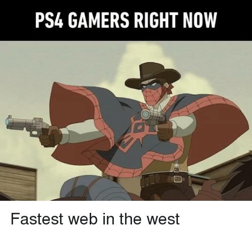 Dank, Ps4, and 🤖: PS4 GAMERS RIGHT NOW Fastest web in the west