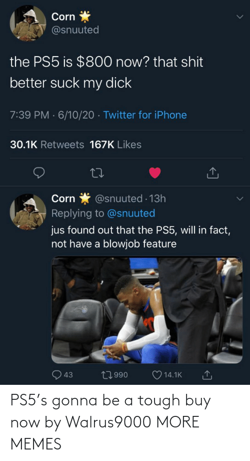 gonna: PS5's gonna be a tough buy now by Walrus9000 MORE MEMES