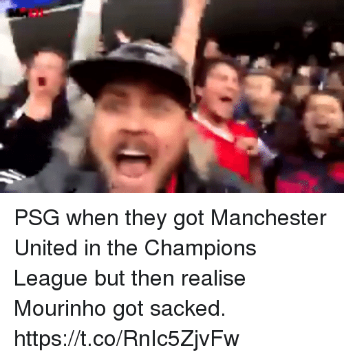 Manchester United: PSG when they got Manchester United in the Champions League but then realise Mourinho got sacked. https://t.co/RnIc5ZjvFw