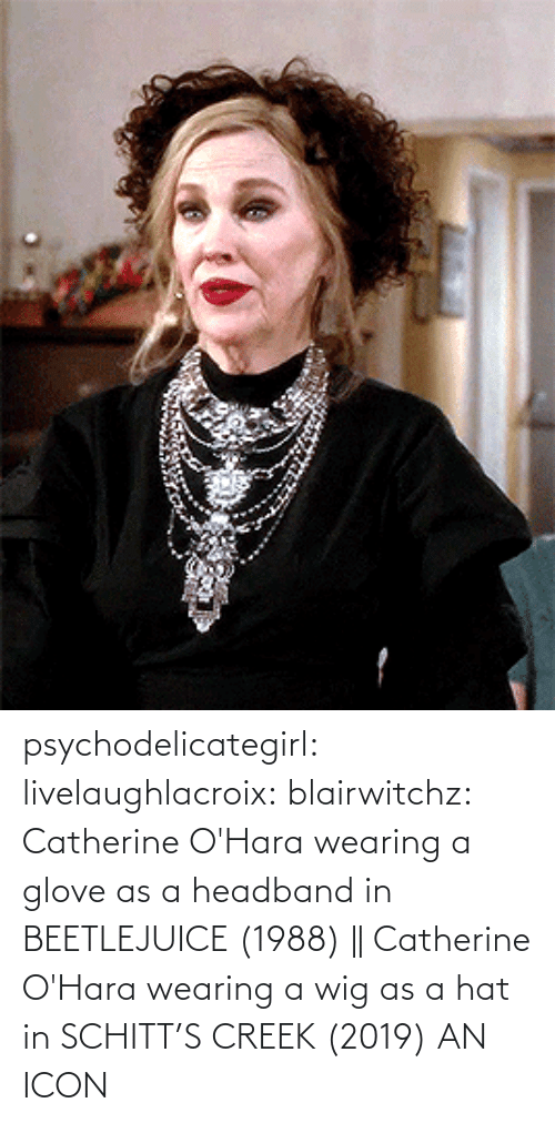 post: psychodelicategirl: livelaughlacroix:  blairwitchz: Catherine O'Hara wearing a glove as a headband in BEETLEJUICE (1988) || Catherine O'Hara wearing a wig as a hat in SCHITT'S CREEK (2019)  AN ICON