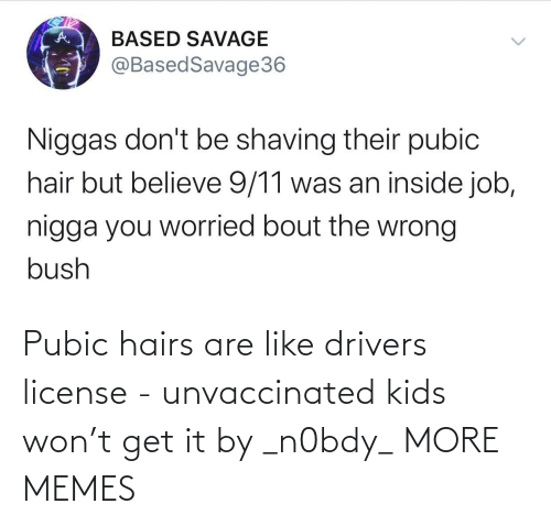 get: Pubic hairs are like drivers license - unvaccinated kids won't get it by _n0bdy_ MORE MEMES