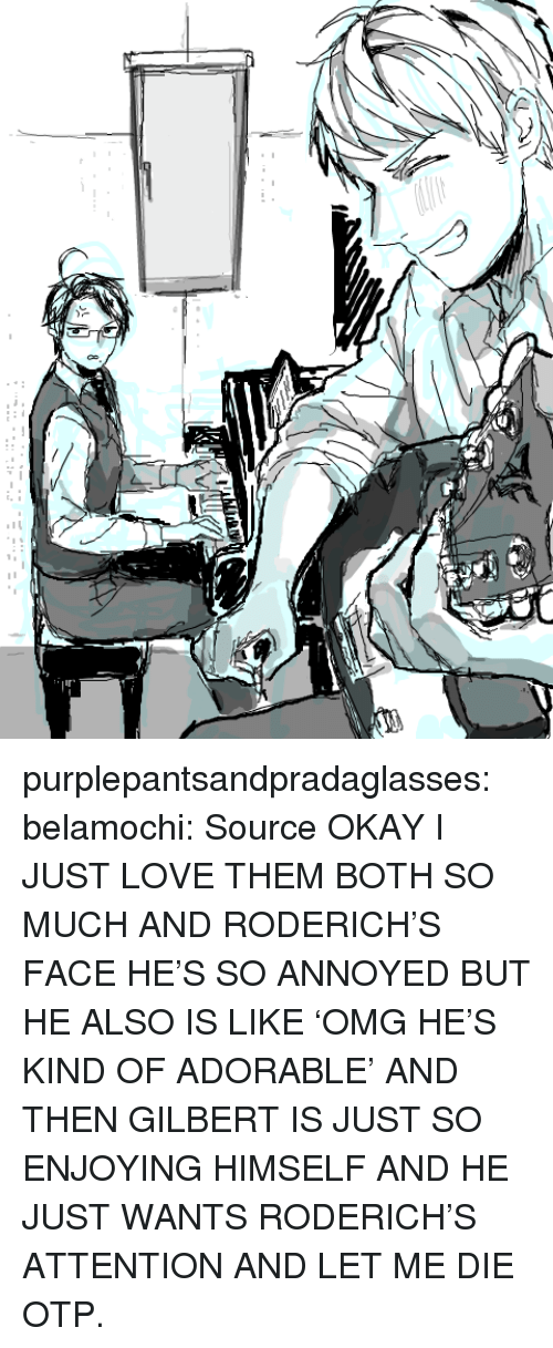 pipa: purplepantsandpradaglasses:  belamochi:  Source  OKAY I JUST LOVE THEM BOTH SO MUCH AND RODERICH'S FACE HE'S SO ANNOYED BUT HE ALSO IS LIKE 'OMG HE'S KIND OF ADORABLE' AND THEN GILBERT IS JUST SO ENJOYING HIMSELF AND HE JUST WANTS RODERICH'S ATTENTION AND LET ME DIE OTP.