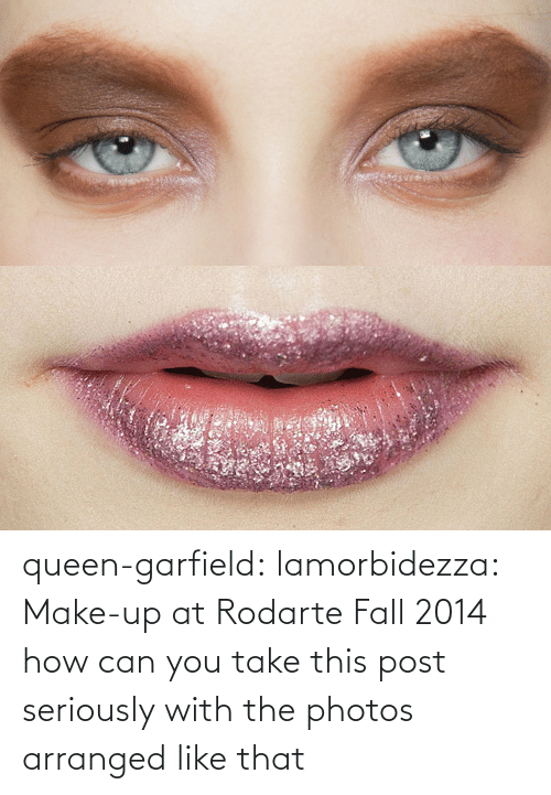 At: queen-garfield:  lamorbidezza:  Make-up at Rodarte Fall 2014  how can you take this post seriously with the photos arranged like that