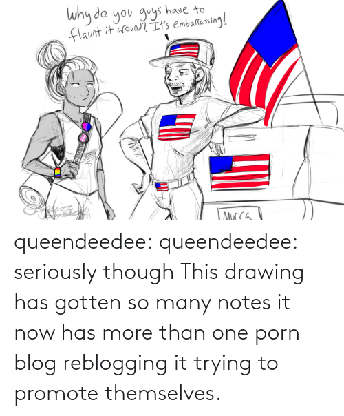 notes: queendeedee: queendeedee: seriously though This drawing has gotten so many notes it now has more than one porn blog reblogging it trying to promote themselves.