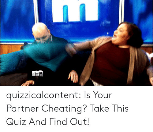 brady: quizzicalcontent:  Is Your Partner Cheating? Take This Quiz And Find Out!