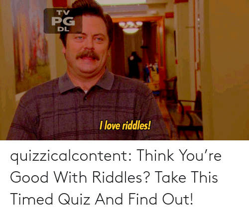 Take: quizzicalcontent:  Think You're Good With Riddles? Take This Timed Quiz And Find Out!