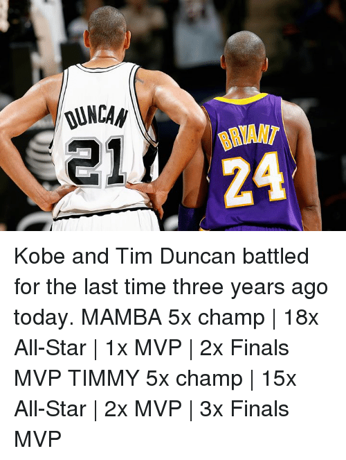 All Star, Finals, and Tim Duncan: QUNCAN  21  24 Kobe and Tim Duncan battled for the last time three years ago today.  MAMBA 5x champ | 18x All-Star | 1x MVP | 2x Finals MVP  TIMMY 5x champ | 15x All-Star | 2x MVP | 3x Finals MVP