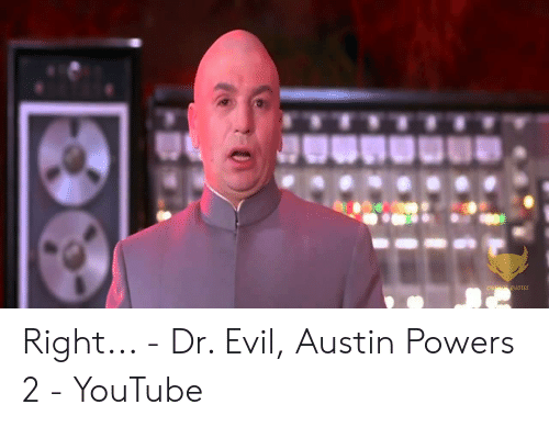 QUOTES Right - Dr Evil Austin Powers 2 - YouTube   Austin ...